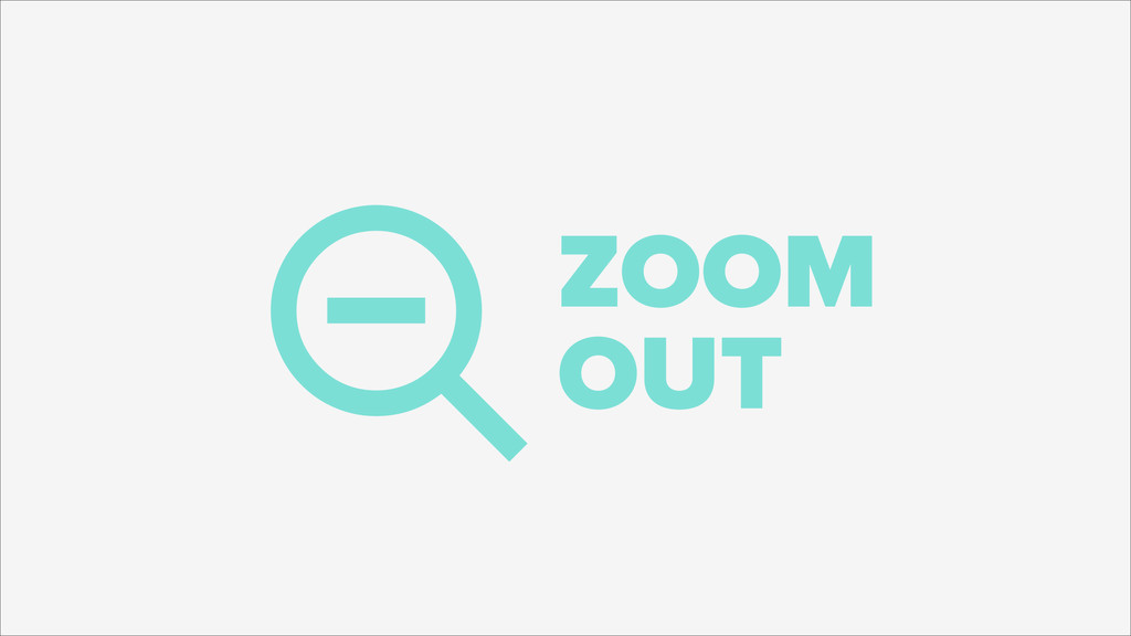 !ZOOM OUT