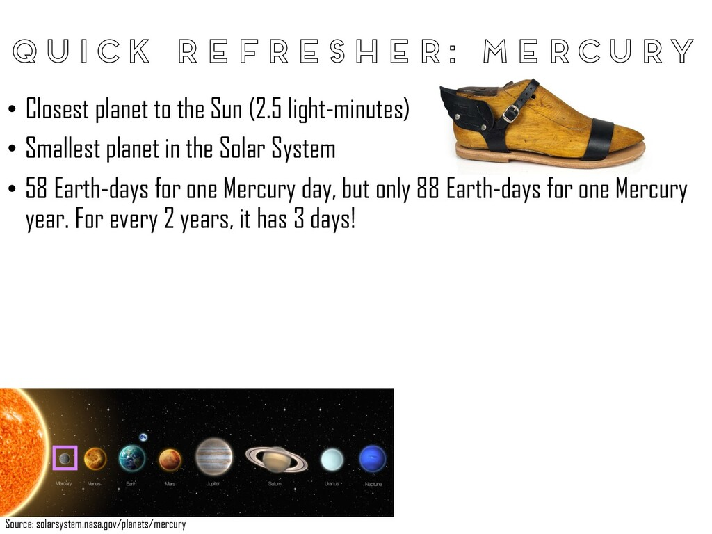 • Closest planet to the Sun (2.5 light-minutes)...