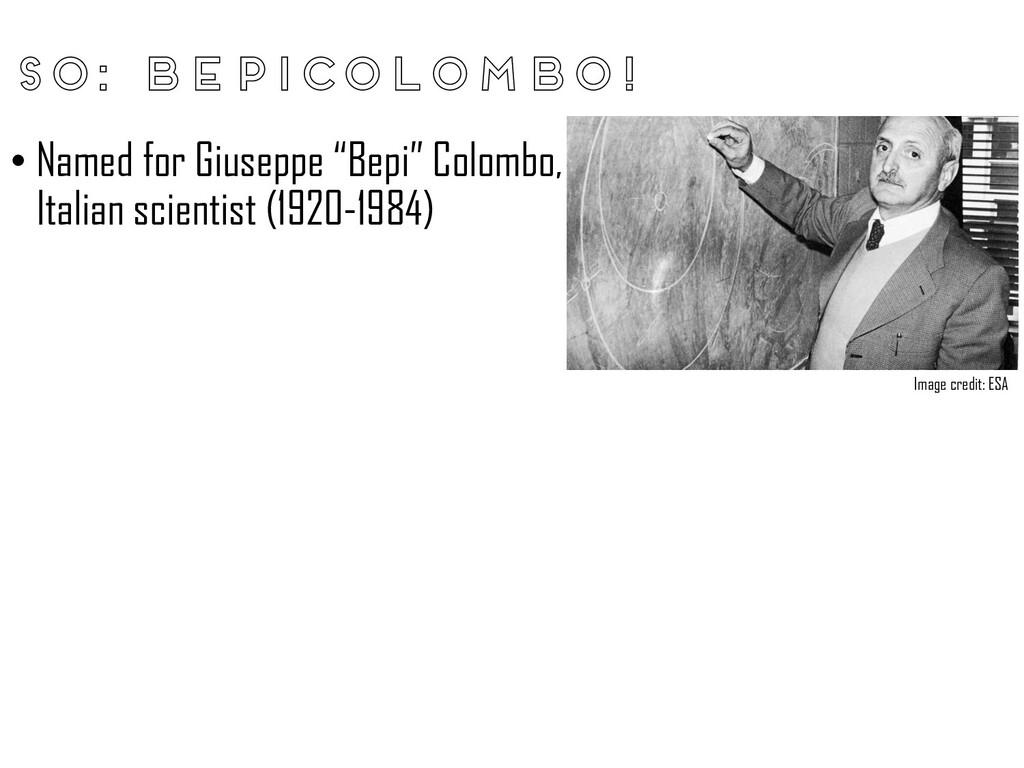 "So: BepiColombo! • Named for Giuseppe ""Bepi"" Co..."