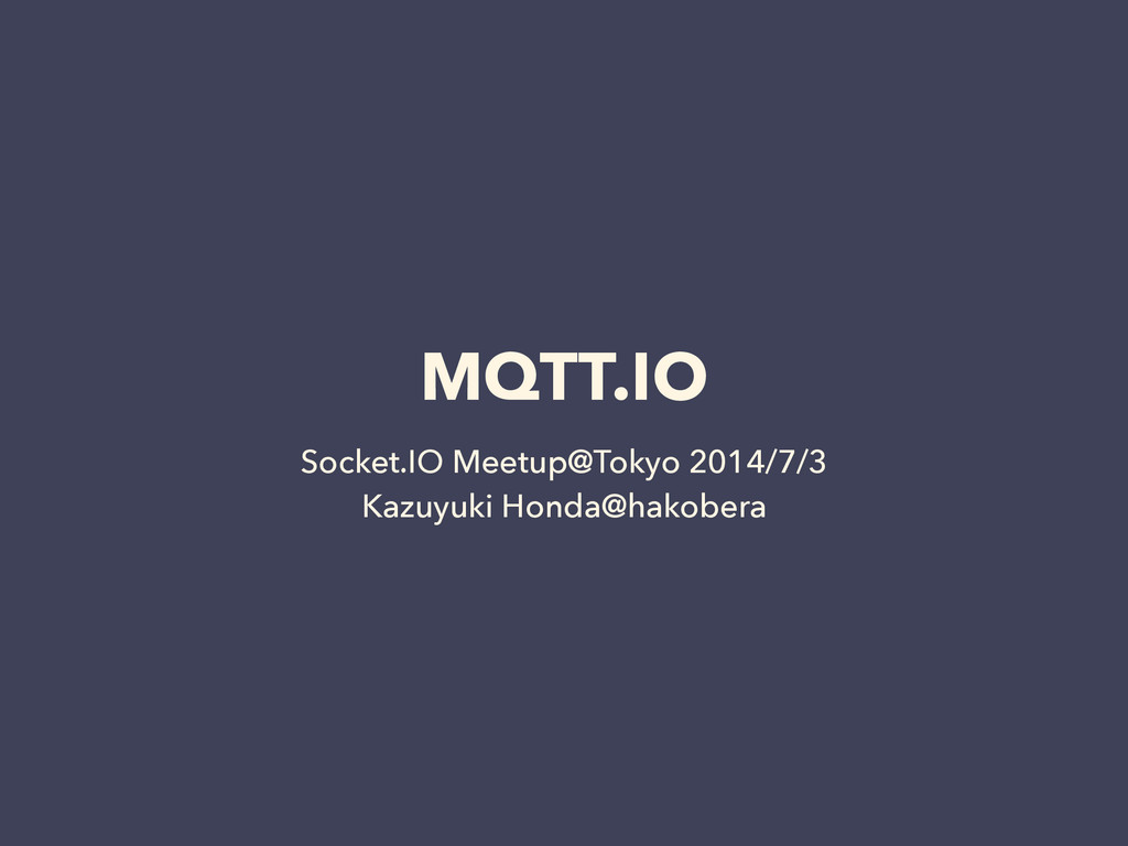 MQTT.IO Socket.IO Meetup@Tokyo 2014/7/3 Kazuyuk...