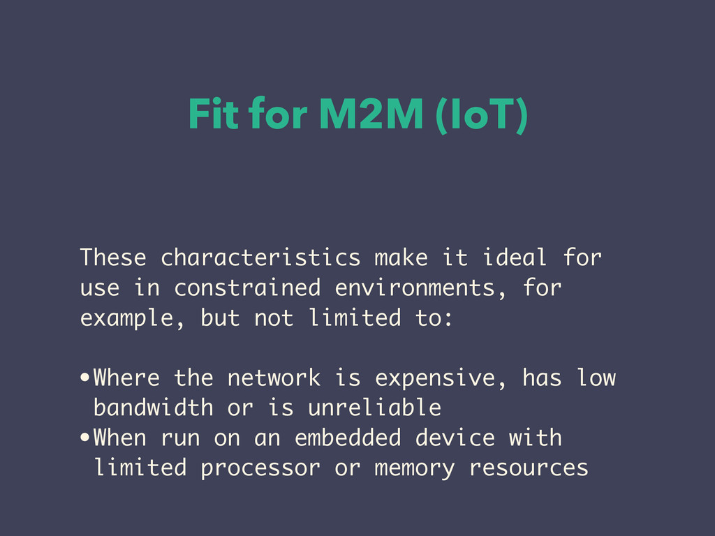 Fit for M2M (IoT) These characteristics make it...