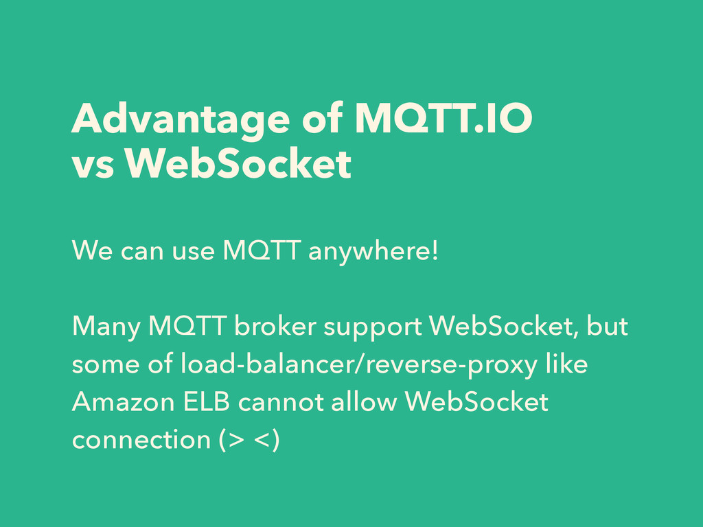 Advantage of MQTT.IO vs WebSocket We can use MQ...