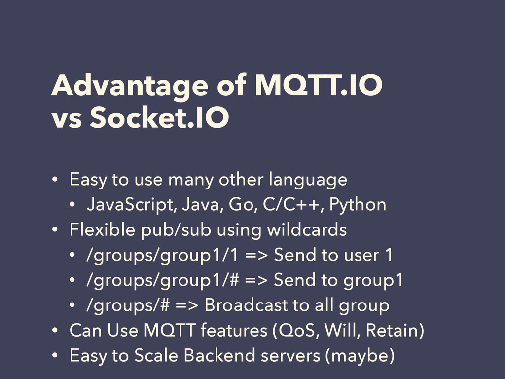 Advantage of MQTT.IO vs Socket.IO • Easy to use...