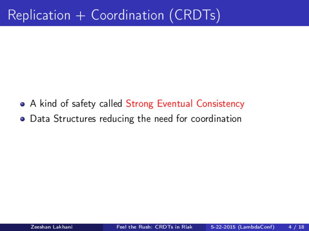 Replication + Coordination (CRDTs) A kind of sa...