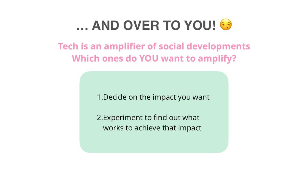 … AND OVER TO YOU!  1.Decide on the impact you ...