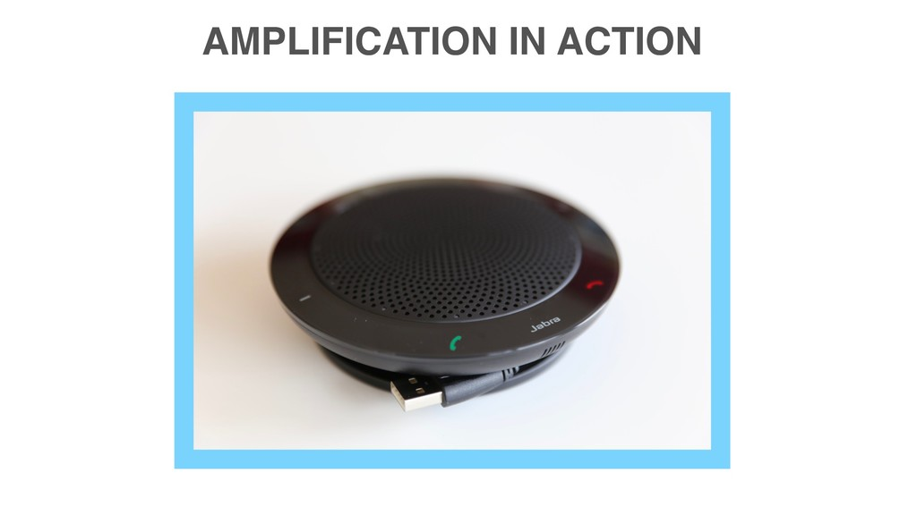 AMPLIFICATION IN ACTION
