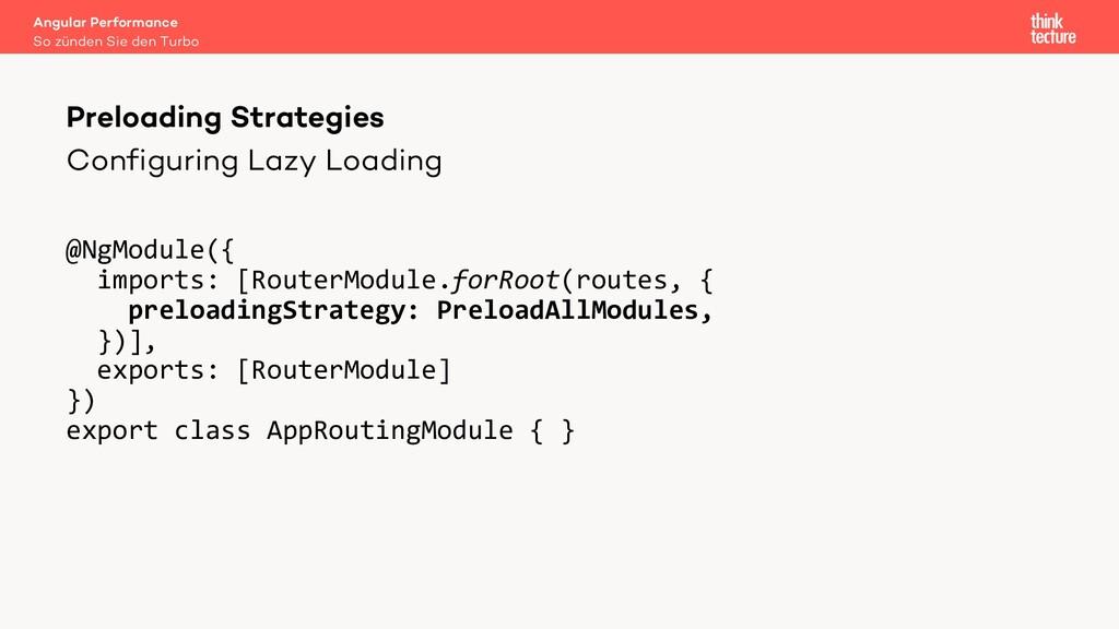 Configuring Lazy Loading @NgModule({ imports: [...