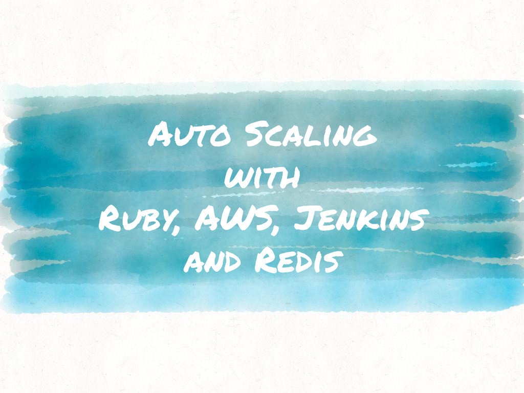 Auto Scaling with Ruby, AWS, Jenkins and Redis