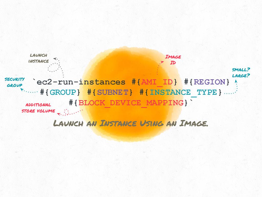 `ec2-run-instances #{AMI_ID} #{REGION} #{GROUP}...