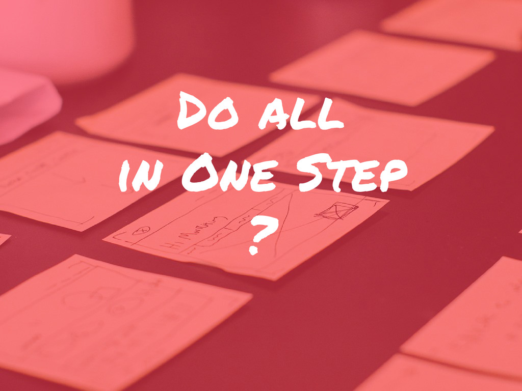 Do all in One Step ?