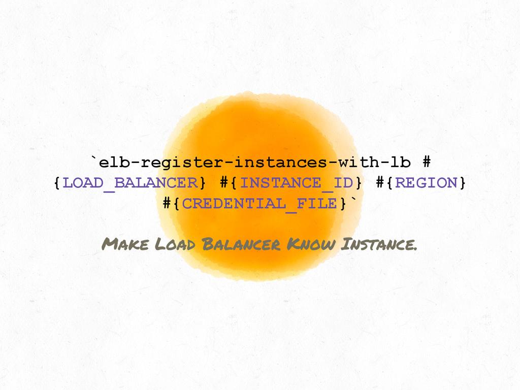 `elb-register-instances-with-lb # {LOAD_BALANCE...