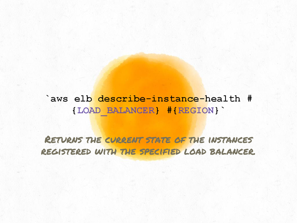 `aws elb describe-instance-health # {LOAD_BALAN...