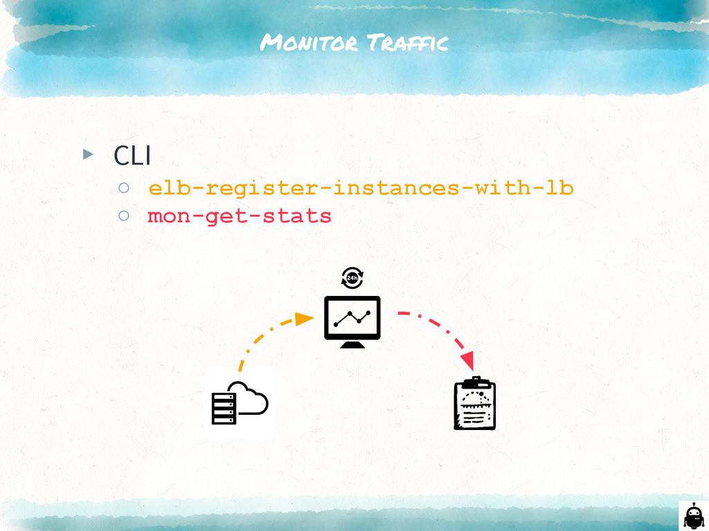 Monitor Traffic ▸ CLI ○ elb-register-instances-...