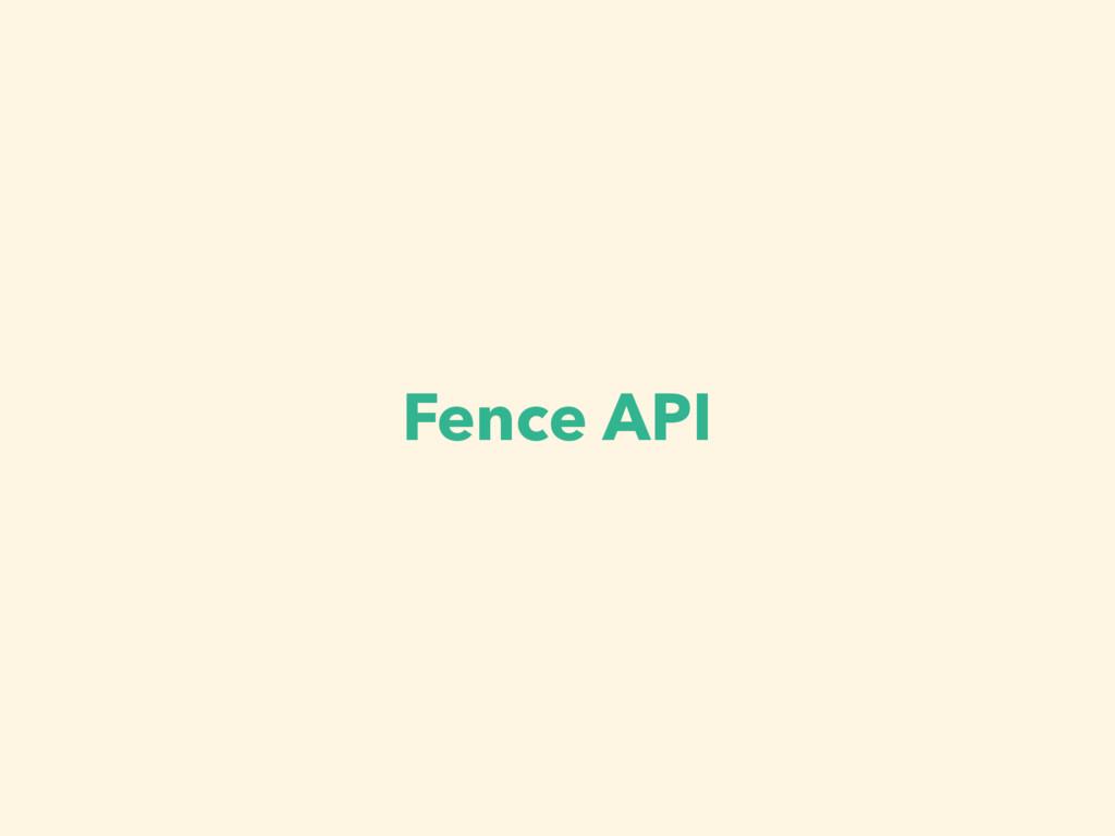 Fence API