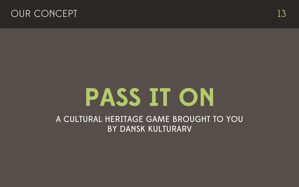 OUR CONCEPT 13 PASS IT ON A CULTURAL HERITAGE G...