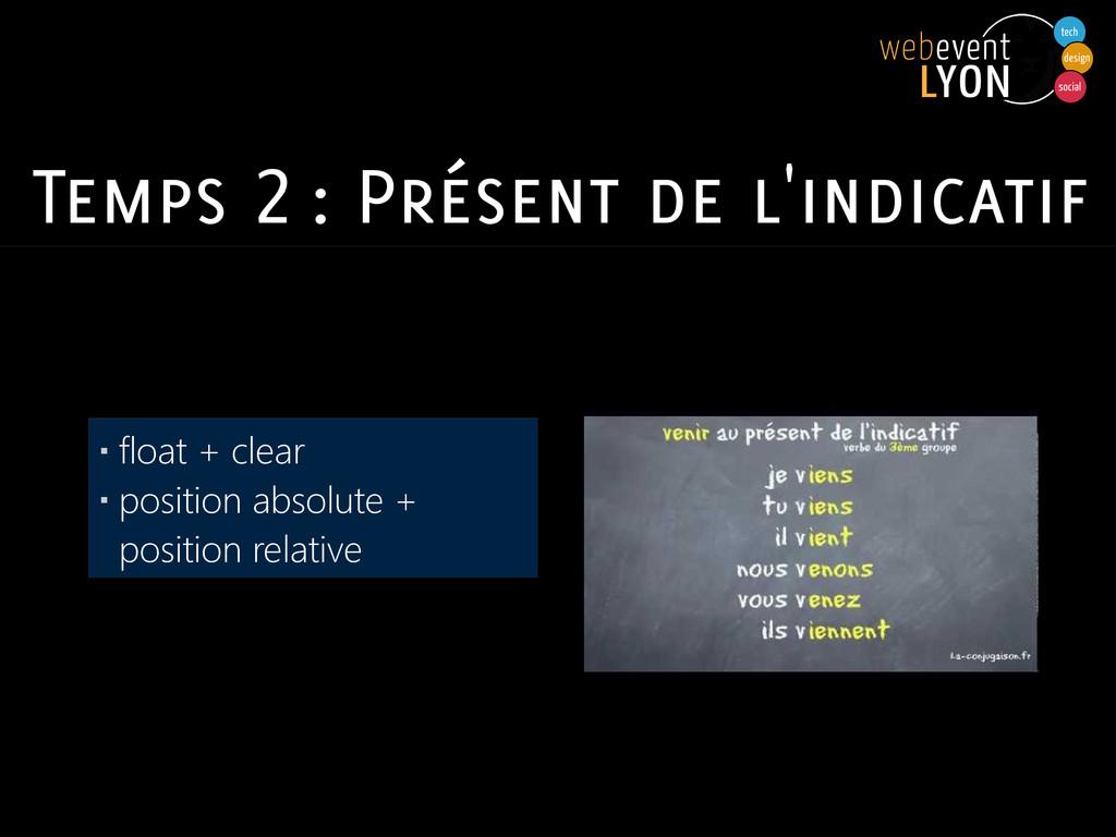 Temps 2 : Présent de l'indicatif ▪ float + clea...