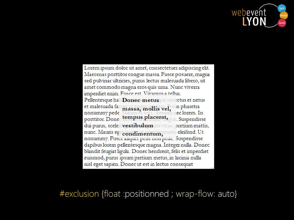 #exclusion {float :positionned ; wrap-flow: aut...