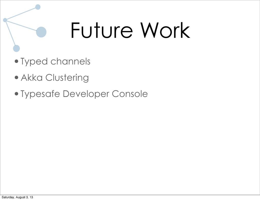 Future Work •Typed channels •Akka Clustering •T...