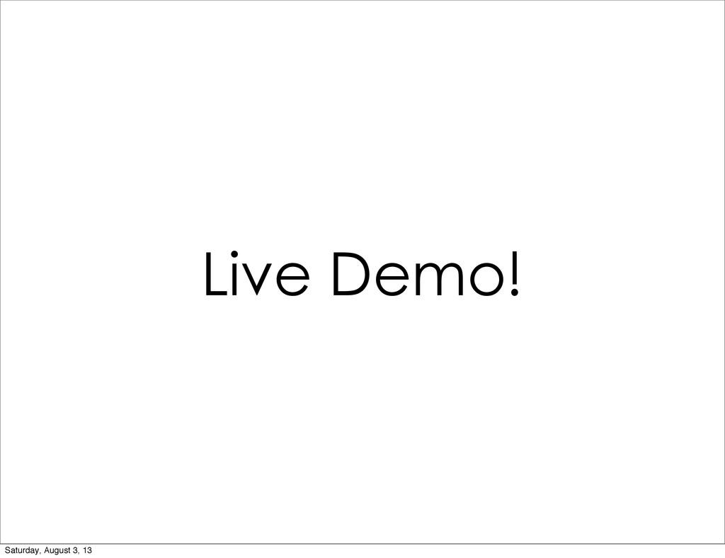 Live Demo! Saturday, August 3, 13