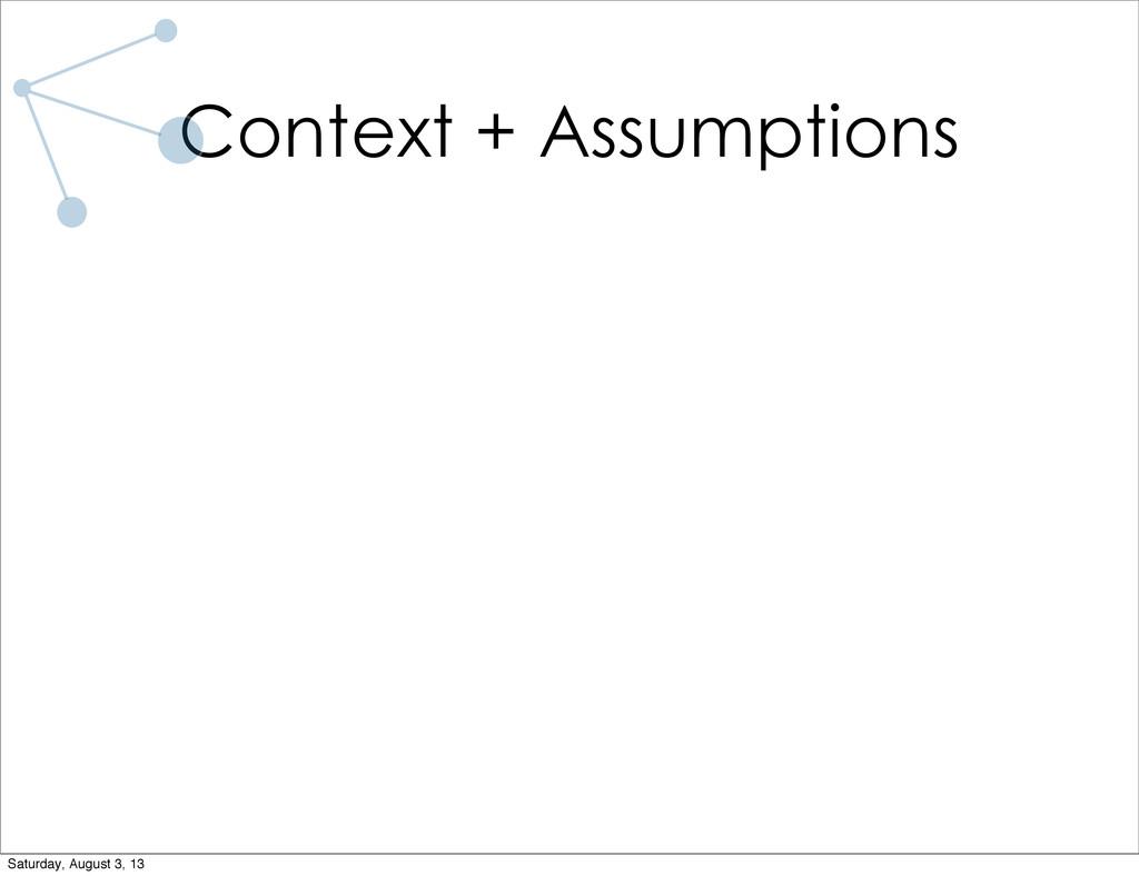 Context + Assumptions Saturday, August 3, 13