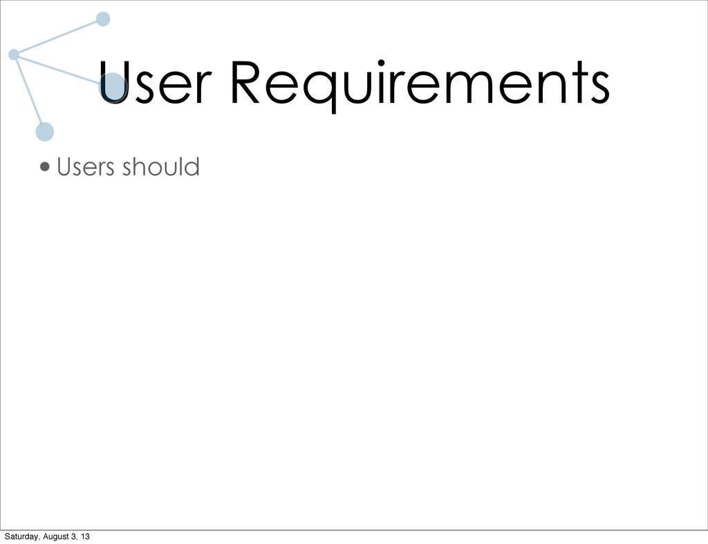 User Requirements •Users should Saturday, Augus...