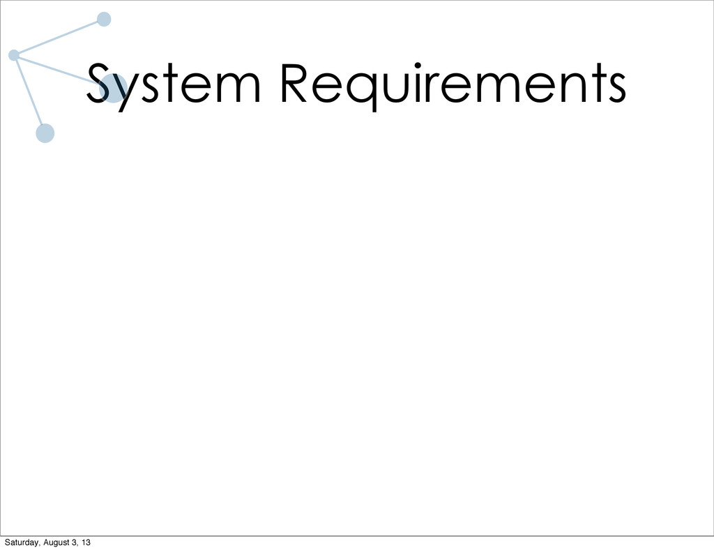 System Requirements Saturday, August 3, 13