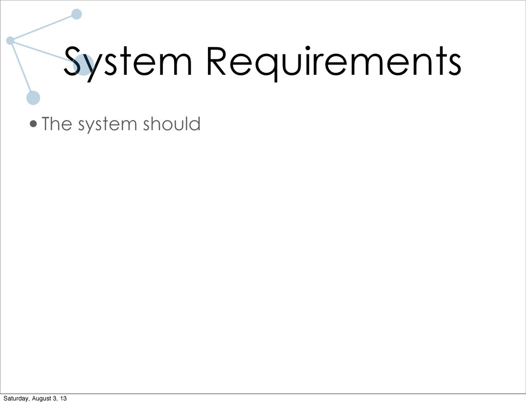 System Requirements •The system should Saturday...