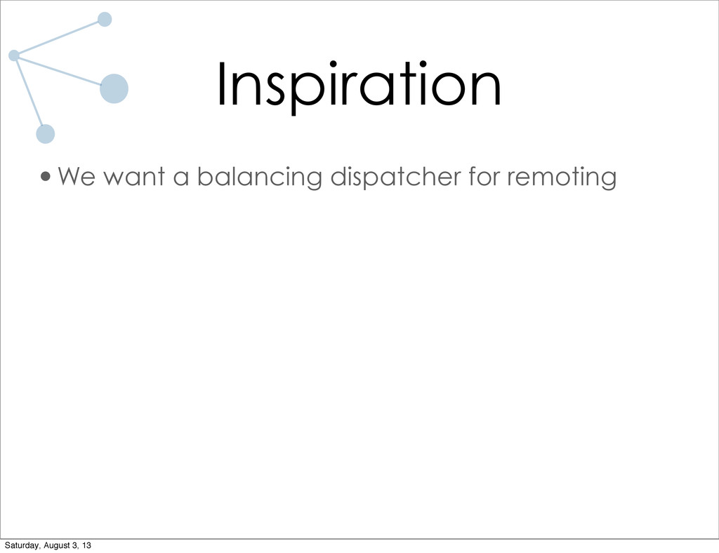Inspiration •We want a balancing dispatcher for...