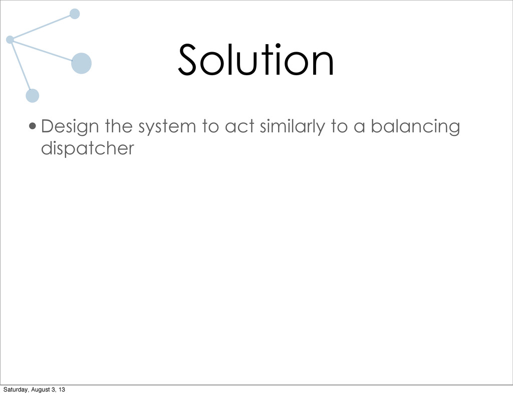 Solution •Design the system to act similarly to...