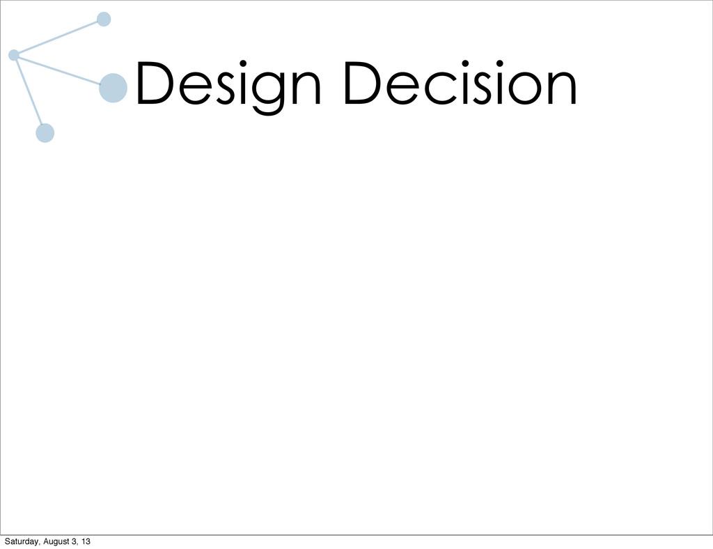 Design Decision Saturday, August 3, 13