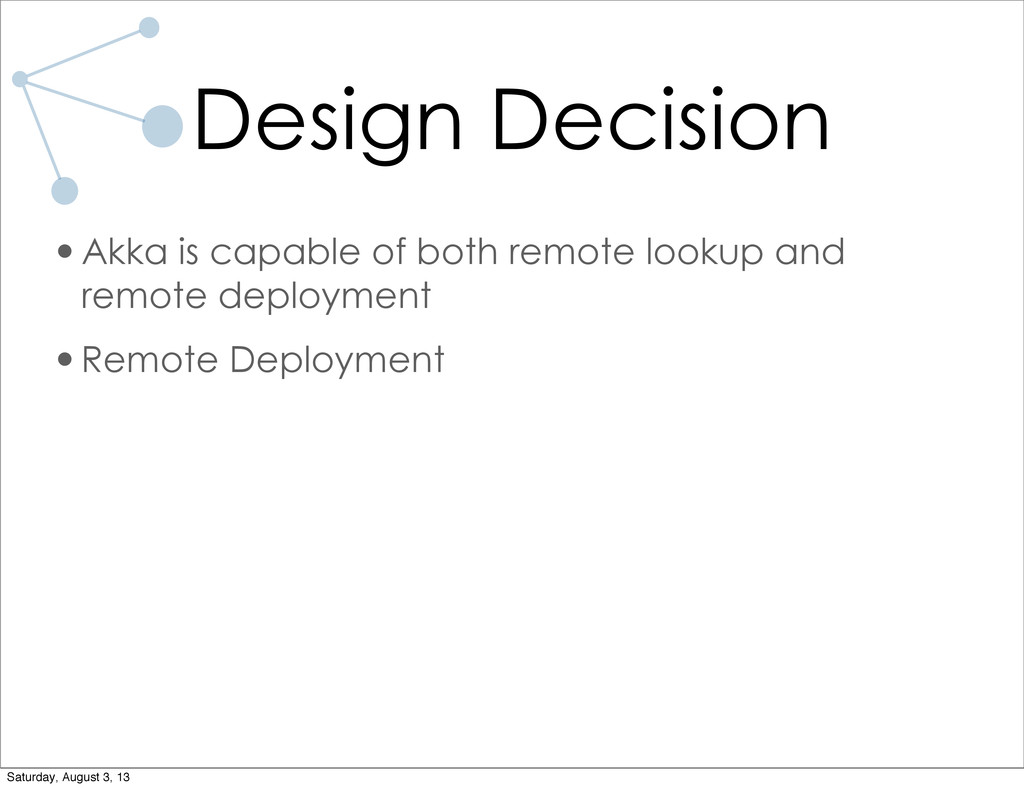 Design Decision •Akka is capable of both remote...