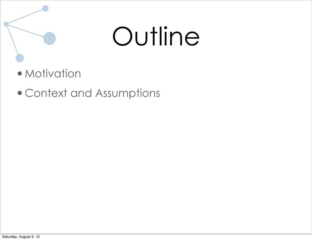 Outline •Motivation •Context and Assumptions Sa...