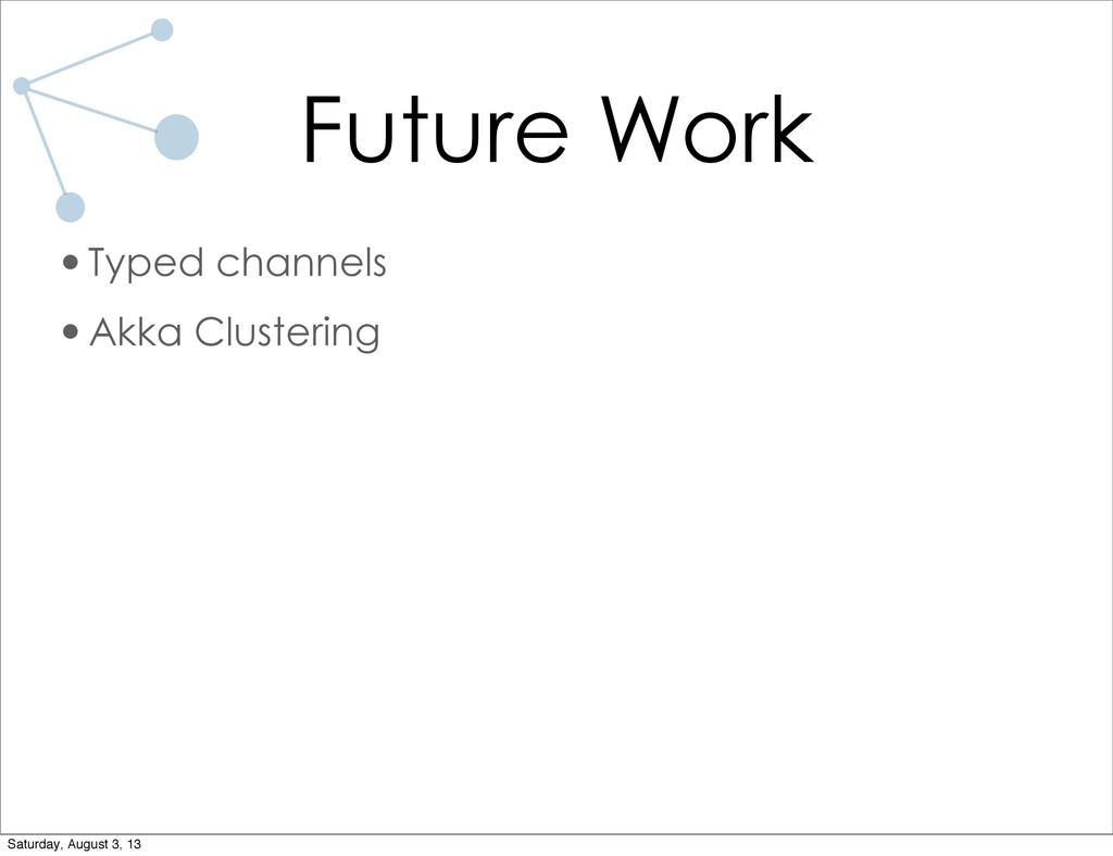 Future Work •Typed channels •Akka Clustering Sa...
