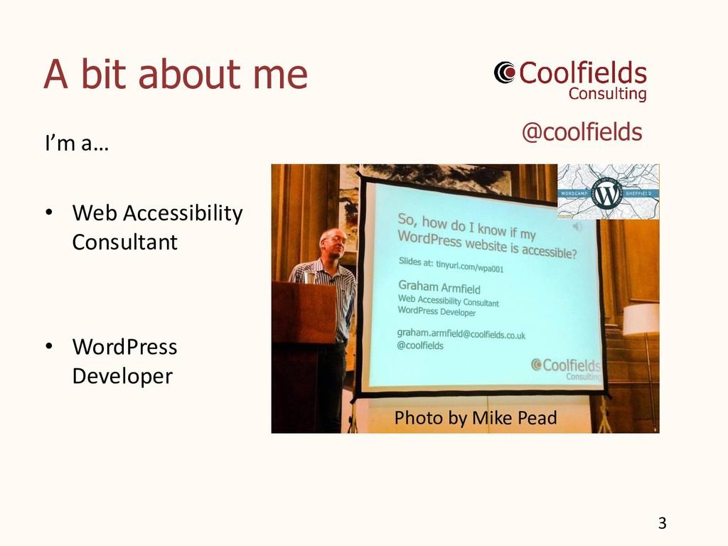 A bit about me 3 I'm a… • Web Accessibility Con...