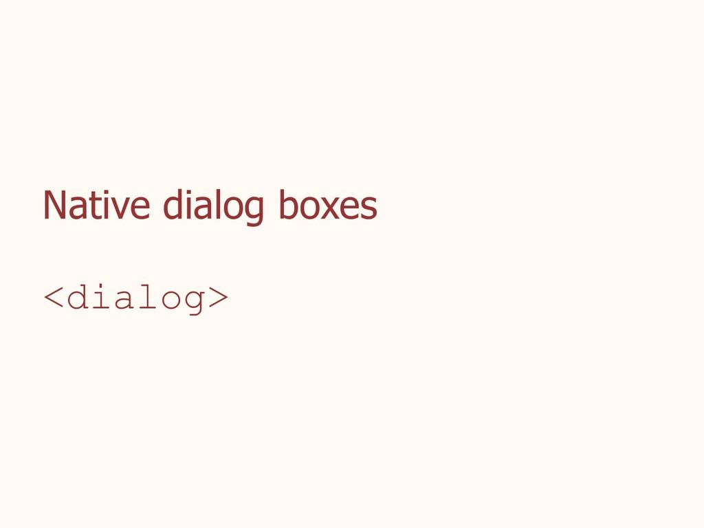 Native dialog boxes <dialog>
