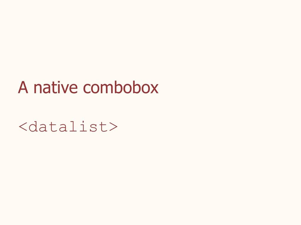A native combobox <datalist>