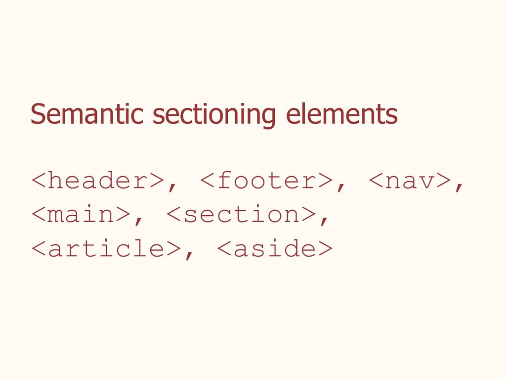 Semantic sectioning elements <header>, <footer>...