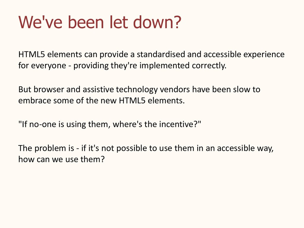 We've been let down? HTML5 elements can provide...