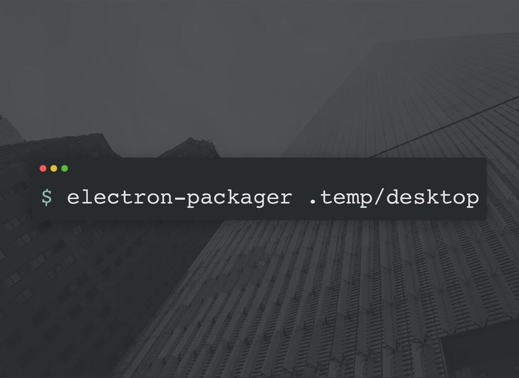 $ electron-packager .temp/desktop