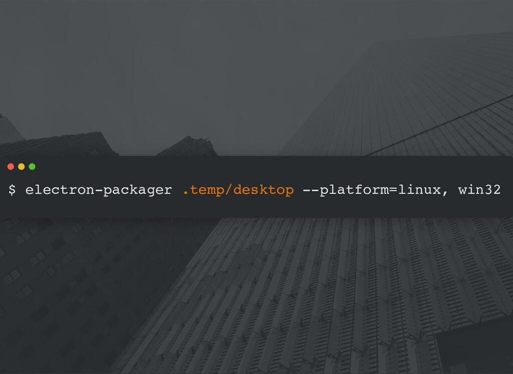 $ electron-packager .temp/desktop --platform=li...