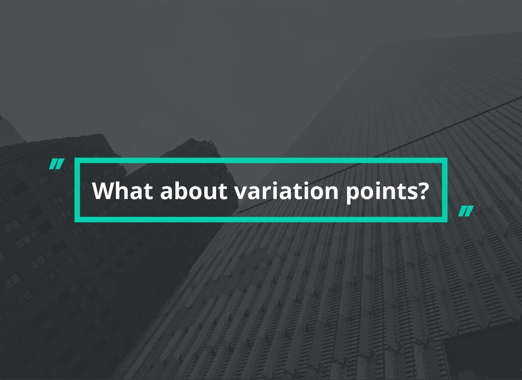 """What about variation points? """" """""""