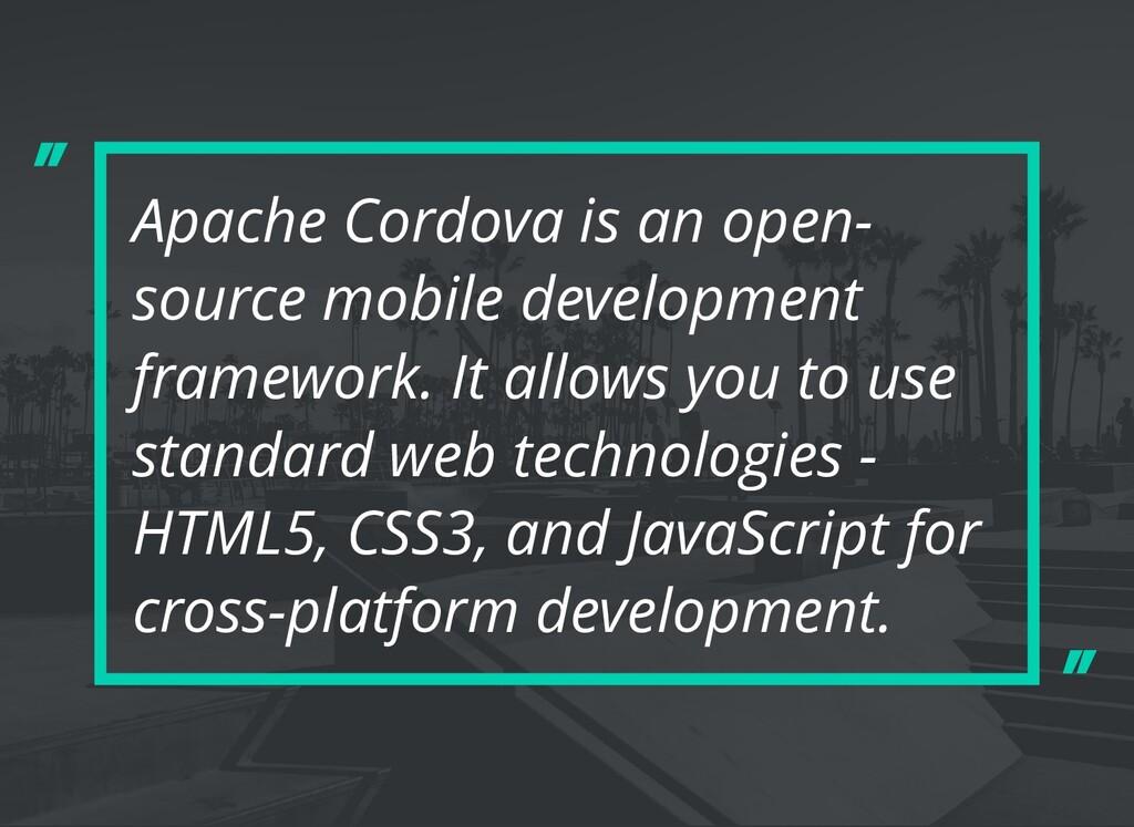 Apache Cordova is an open- source mobile develo...