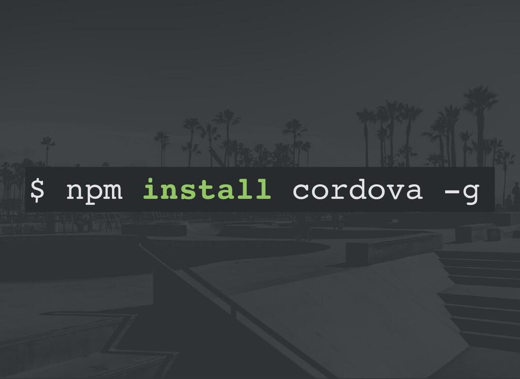 $ npm install cordova -g