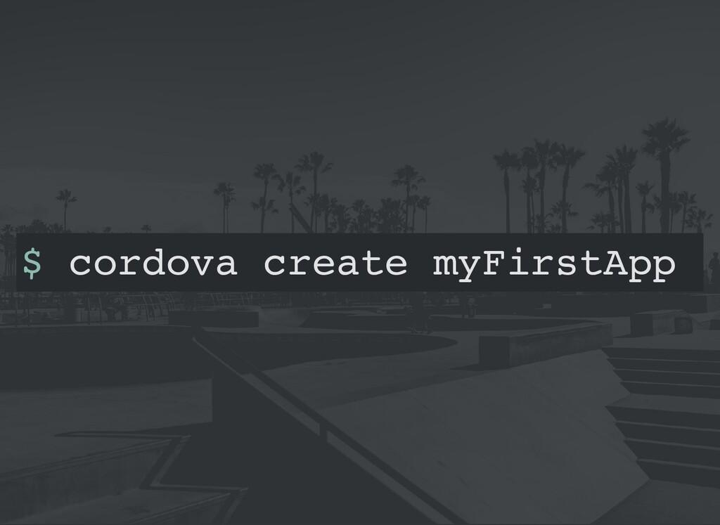 $ cordova create myFirstApp