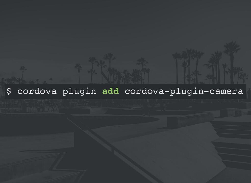 $ cordova plugin add cordova-plugin-camera