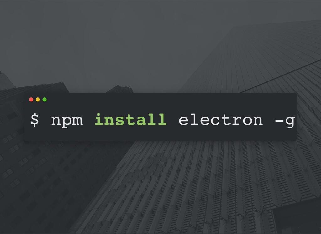 $ npm install electron -g