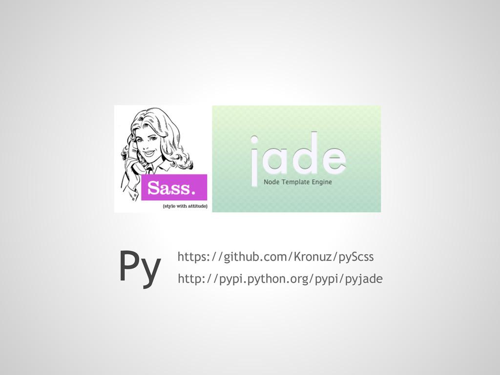 Py http://pypi.python.org/pypi/pyjade https://g...
