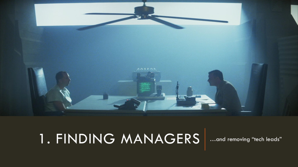"1. FINDING MANAGERS …and removing ""tech leads"""