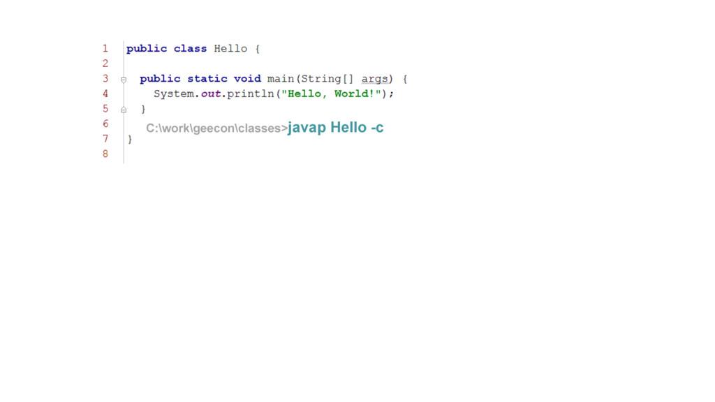 C:\work\geecon\classes>javap Hello -c