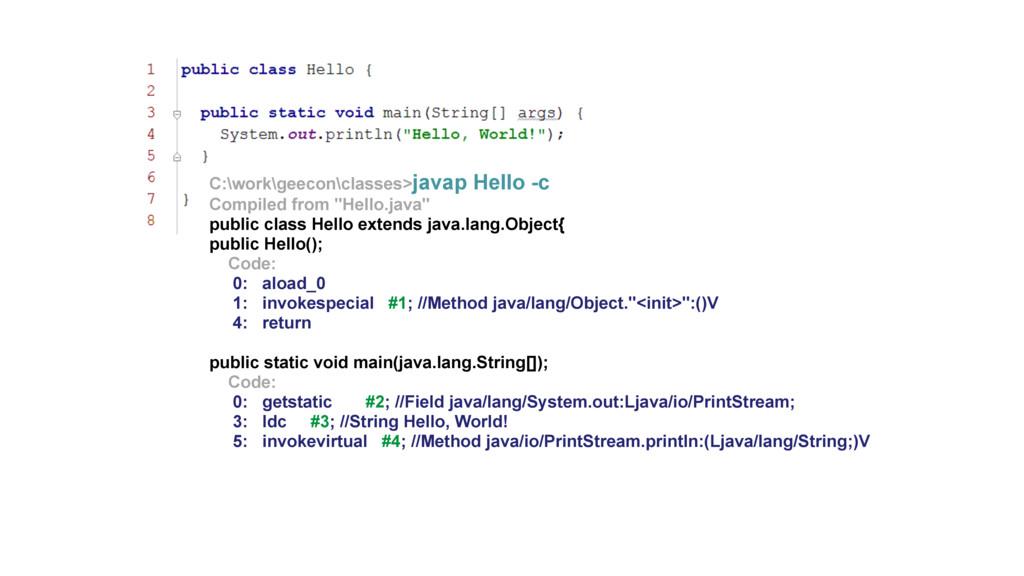 C:\work\geecon\classes>javap Hello -c Compiled ...